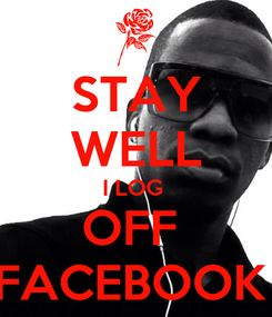 Poster: STAY WELL I LOG  OFF  FACEBOOK