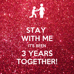 Poster: STAY  WITH ME IT'S BEEN 3 YEARS TOGETHER!