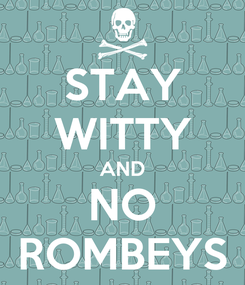Poster: STAY WITTY AND NO ROMBEYS