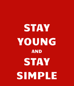 Poster: STAY YOUNG AND STAY SIMPLE