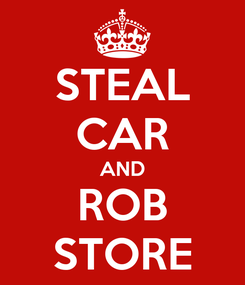 Poster: STEAL CAR AND ROB STORE