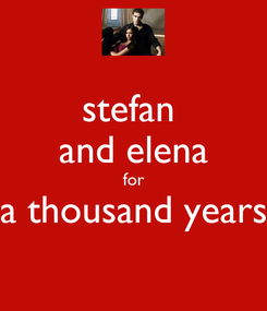 Poster: stefan  and elena for a thousand years