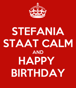 Poster: STEFANIA STAAT CALM AND HAPPY  BIRTHDAY