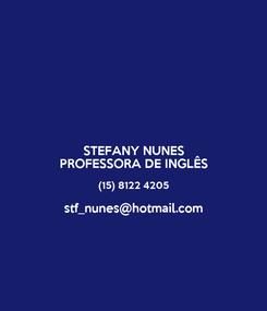 Poster: STEFANY NUNES PROFESSORA DE INGLÊS (15) 8122 4205 stf_nunes@hotmail.com