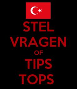 Poster: STEL VRAGEN OF TIPS TOPS