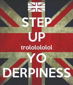 Poster: STEP UP trololololol YO DERPINESS