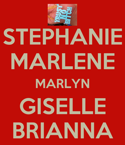 Poster: STEPHANIE MARLENE MARLYN GISELLE BRIANNA