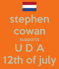Poster: stephen cowan supports U D A 12th of july