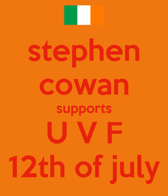 Poster: stephen cowan supports U V F 12th of july