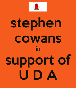 Poster: stephen  cowans in support of U D A