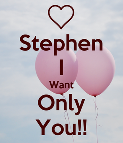 Poster: Stephen I Want Only You!!