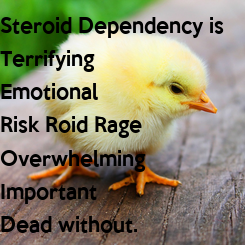Poster: Steroid Dependency is  Terrifying Emotional  Risk Roid Rage Overwhelming  Important  Dead without.