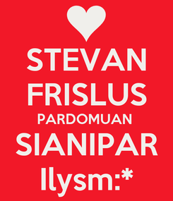 Poster: STEVAN FRISLUS PARDOMUAN  SIANIPAR Ilysm:*