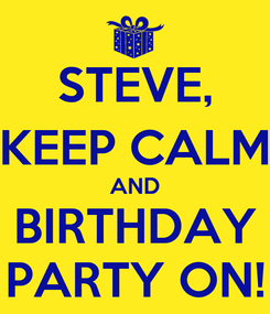 Poster: STEVE, KEEP CALM AND BIRTHDAY PARTY ON!