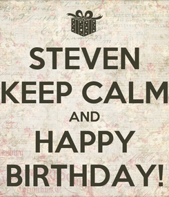 Poster: STEVEN KEEP CALM AND HAPPY BIRTHDAY!