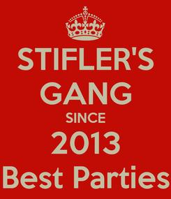 Poster: STIFLER'S GANG SINCE 2013 Best Parties