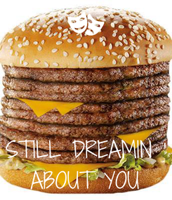Poster:    STILL DREAMIN ' ABOUT YOU
