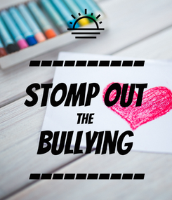 Poster: ---------- Stomp Out The  Bullying ----------