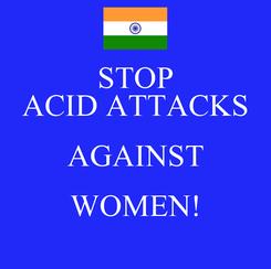 Poster: STOP ACID ATTACKS AGAINST WOMEN!