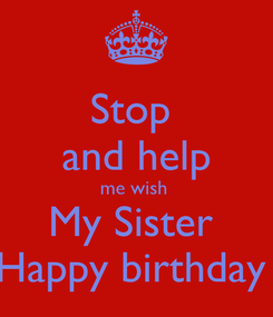 Poster: Stop  and help me wish  My Sister  Happy birthday