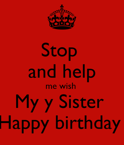 Poster: Stop  and help me wish  My y Sister  Happy birthday