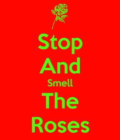 Poster: Stop And Smell The Roses