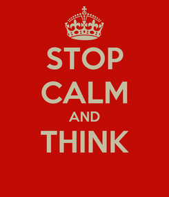 Poster: STOP CALM AND THINK