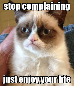 Poster: stop complaining just enjoy your life