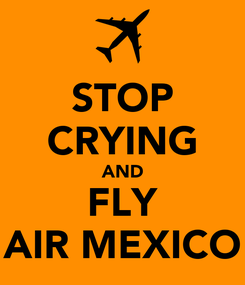 Poster: STOP CRYING AND FLY AIR MEXICO