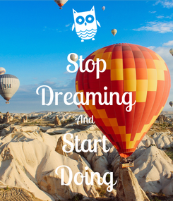 Poster: Stop Dreaming And Start Doing