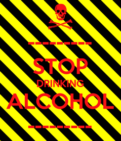 Poster: --------- STOP DRINKING ALCOHOL ---------