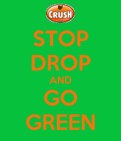 Poster: STOP DROP AND GO GREEN
