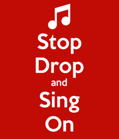Poster: Stop Drop and Sing On