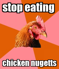 Poster: stop eating  chicken nugetts