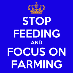 Poster: STOP FEEDING AND FOCUS ON FARMING