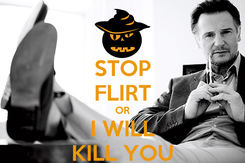 Poster: STOP FLIRT OR I WILL KILL YOU
