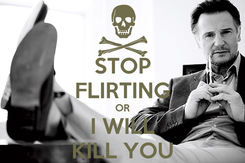 Poster: STOP FLIRTING OR I WILL KILL YOU