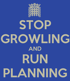 Poster: STOP GROWLING AND RUN PLANNING