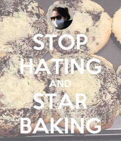 Poster: STOP HATING AND STAR BAKING