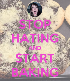Poster: STOP HATING AND START BAKING