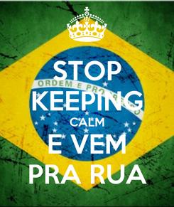 Poster: STOP KEEPING CALM E VEM PRA RUA