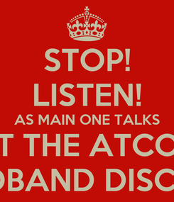 Poster: STOP! LISTEN! AS MAIN ONE TALKS AT THE ATCON BROADBAND DISCOURSE