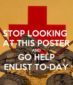 Poster: STOP LOOKING  AT THIS POSTER AND GO HELP ENLIST TO-DAY
