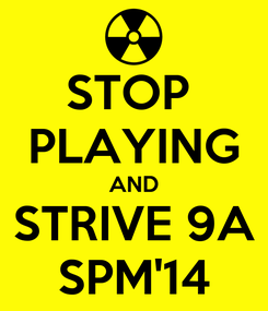 Poster: STOP  PLAYING AND STRIVE 9A SPM'14