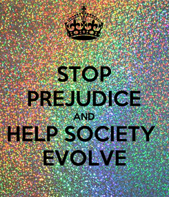Poster: STOP PREJUDICE AND HELP SOCIETY  EVOLVE