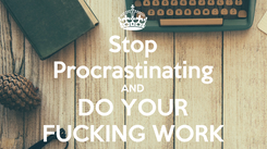 Poster: Stop Procrastinating AND DO YOUR FUCKING WORK