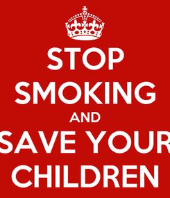 Poster: STOP SMOKING AND SAVE YOUR CHILDREN