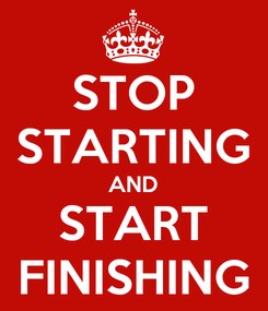 Poster: STOP STARTING AND START FINISHING