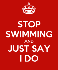 Poster: STOP SWIMMING AND JUST SAY I DO