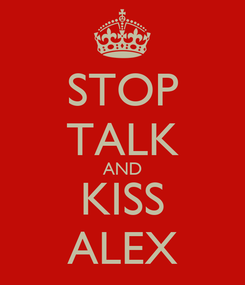 Poster: STOP TALK AND KISS ALEX